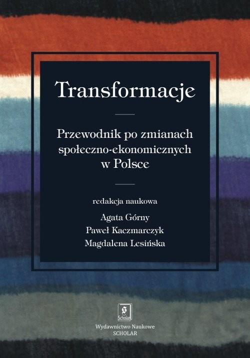 okładka Transformacje Przewodnik po zmianach społeczno-ekonomicznychksiążka      Agata Górny, Paweł Kaczmarczyk, Magd Lesińska