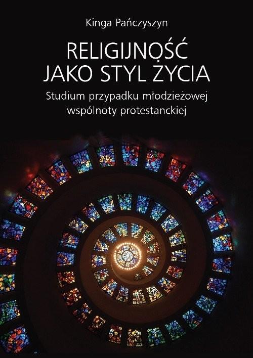 okładka Religijność jako styl życia Studium przypadku młodzieżowej wspólnoty protestanckiej, Książka   Pańczyszyn Kinga