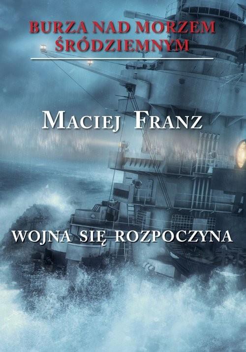 okładka Burza nad Morzem Śródziemnym Tom 1 Wojna się rozpoczyna, Książka | Franz Maciej