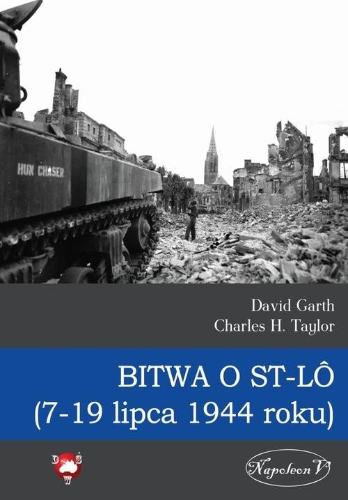 okładka Bitwa o St-LO (7-19 lipca 1944 roku), Książka   David Garth, Charles H. Taylor