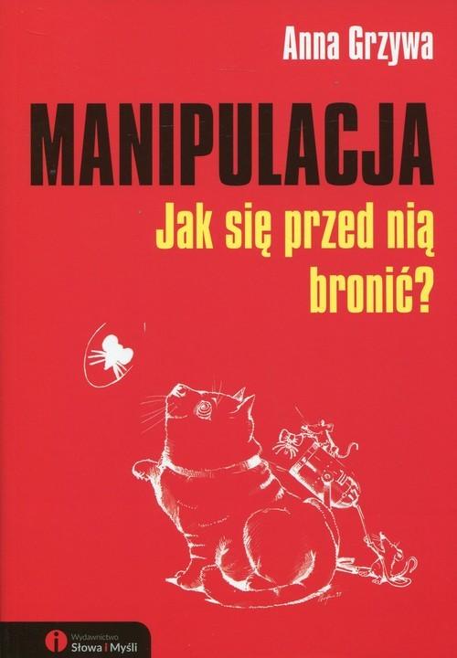 okładka Manipulacja Jak się przed nią bronić?, Książka | Grzywa Anna