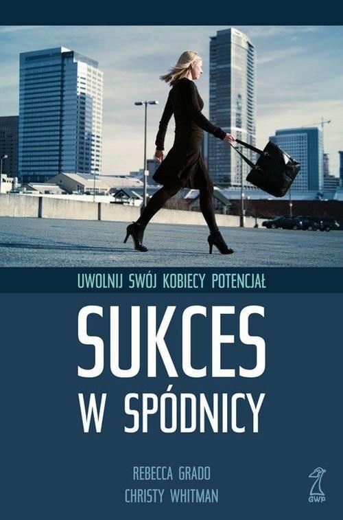 okładka Sukces w spódnicy Uwolnij swój kobiecy potencjał, Książka | Cristy Whitman, Rebecca Grado