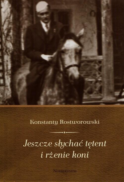 okładka Jeszcze słychać tętent i rżenie koni, Książka | Rostworowski Konstanty