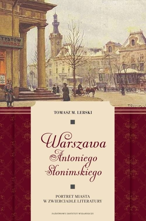 okładka Warszawa Antoniego Słonimskiego Portret miasta w zwierciadle literatury, Książka | Tomasz M. Lerski