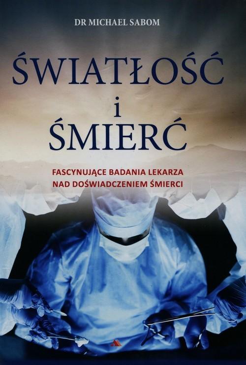 okładka Światłość i śmierć Fascynujące badania lekarza nad doświadczeniem śmierciksiążka |  | Sabom Michael