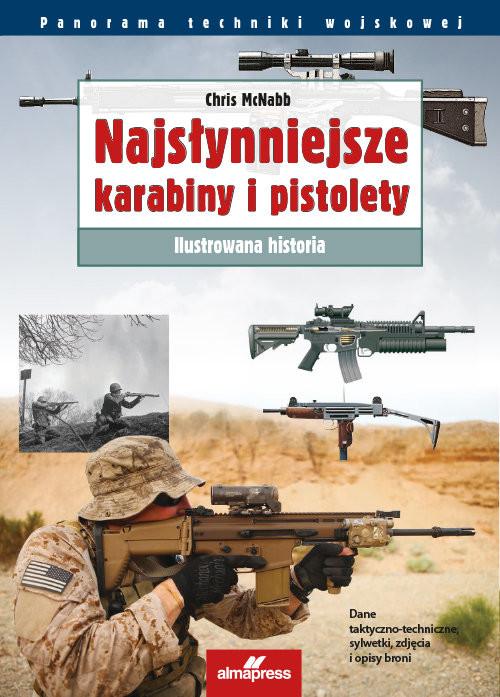 okładka Najsłynniejsze karabiny i pistolety Ilustrowana historia, Książka | McNabb Chris