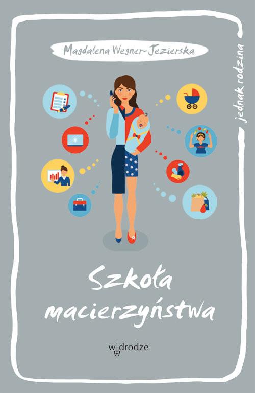 okładka Szkoła macierzyństwa, Książka | Wegner-Jezierska Magdalena
