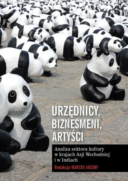 okładka Urzędnicy, biznesmeni, artyści Analiza sektora kultury w krajach Azji Wschodniej i w Indiach, Książka |