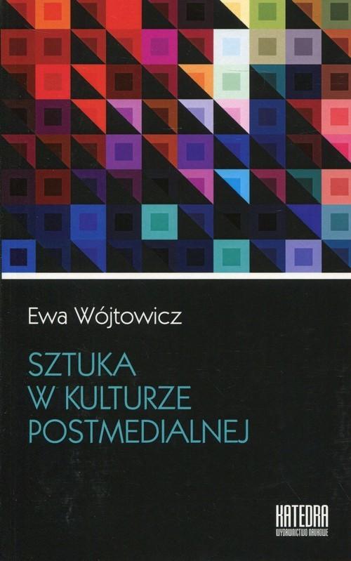 okładka Sztuka w kulturze postmedialnej, Książka | Wójtowicz Ewa