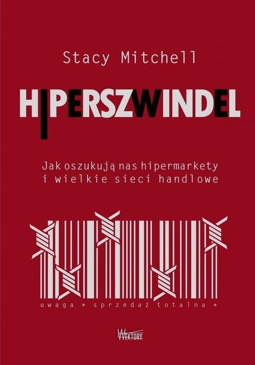 okładka Hiperszwindel Jak oszukują nas hipermarkety i wielkie sieci handloweksiążka      Mitchell Stacy
