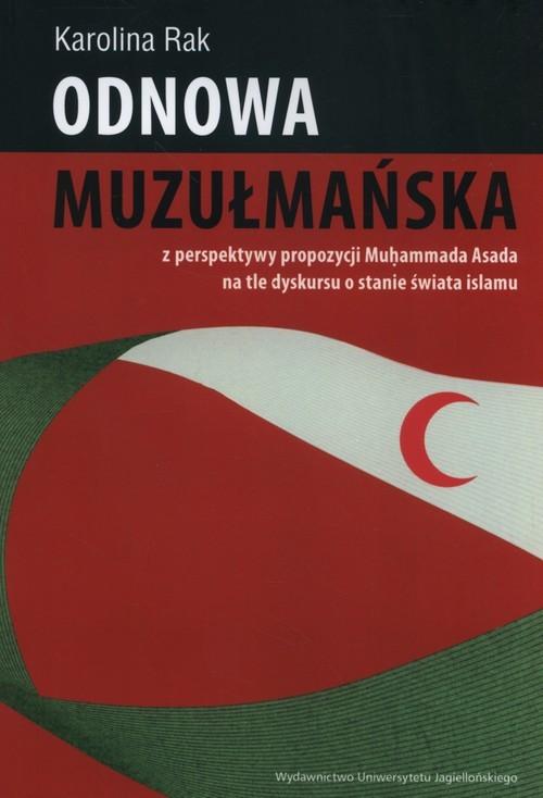 okładka Odnowa muzułmańska z perspektywy propozycji Mu?ammada Asada na tle dyskursu o stanie świata islamu, Książka | Rak Karolina