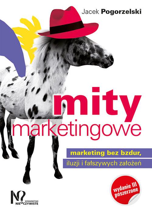 okładka Mity marketingowe Marketing bez bzdur, iluzji i fałszywych założeń, Książka | Jacek Pogorzelski