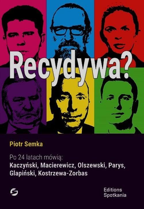 okładka Recydywa Po 24 latach mówią: Kaczyński, Macierewicz, Olszewski, Parys, Glapiński, Kostrzewa-Zorbas, Książka | Semka Piotr
