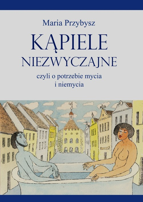 okładka Kąpiele niezwyczajne czyli o potrzebie mycia i niemycia, Książka | Przybysz Maria