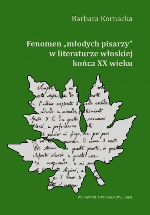 okładka Fenomen młodych pisarzy w literaturze włoskiej końca XX wieku, Książka | Kornacka Barbara