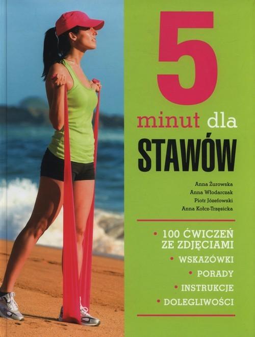 okładka 5 minut dla stawów 100 ćwiczeń ze zdjęciami, Książka   Anna Żurowska, Anna Włodarczyk, Pi Józefowski