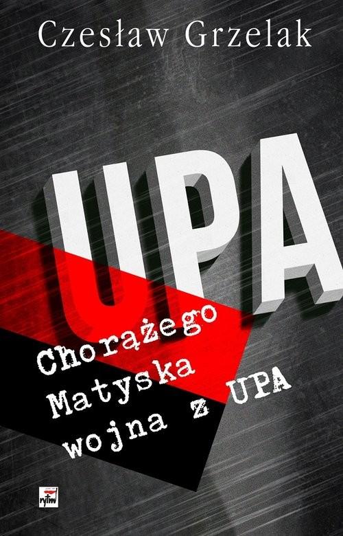 okładka Chorążego Matyska wojna z UPA, Książka   Grzelak Czesław