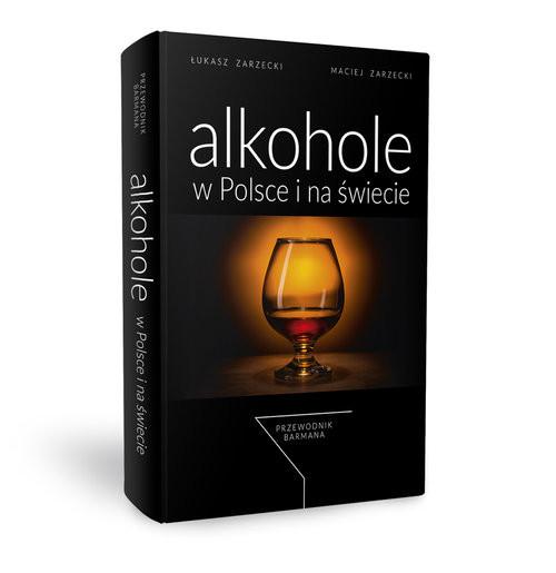 okładka Alkohole w Polsce i na świecie Przewodnik barmana, Książka | Łukasz Zarzecki, Maciej Zarzecki