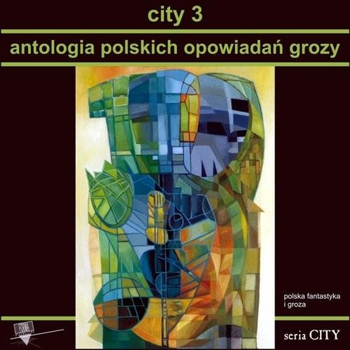 okładka City 3 Antologia polskich opowiadań grozy, Książka | Praca Zbiorowa