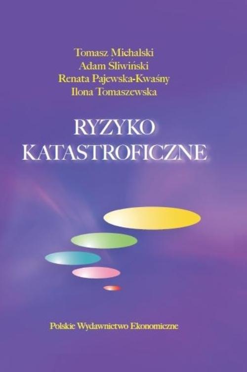 okładka Ryzyko katastroficzneksiążka |  | Tomasz Michalski, Adam Śliwiński, Pajewska-Kw