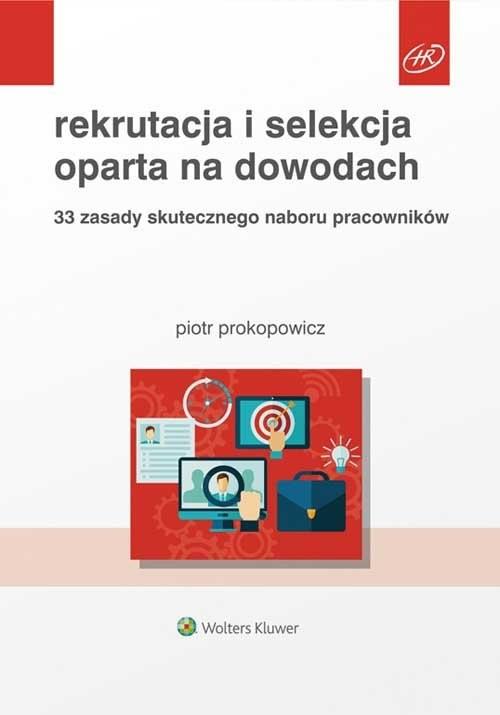 okładka Rekrutacja i selekcja oparta na dowodach 33 zasady skutecznego naboru pracowników, Książka | Prokopowicz Piotr