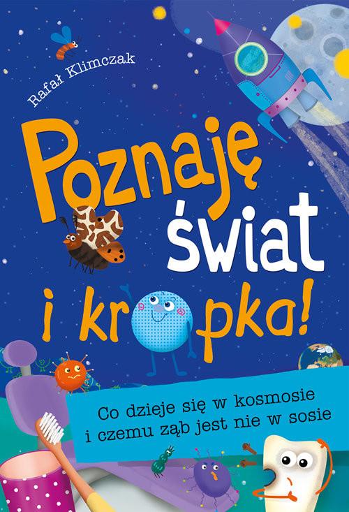 okładka Poznaję świat i kropka! Co dzieje się w kosmosie i czemu ząb jest nie w sosie, Książka | Klimczak Rafał