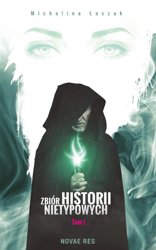 okładka Zbiór historii nietypowych Tom 1, Książka | Michalina Łuczak