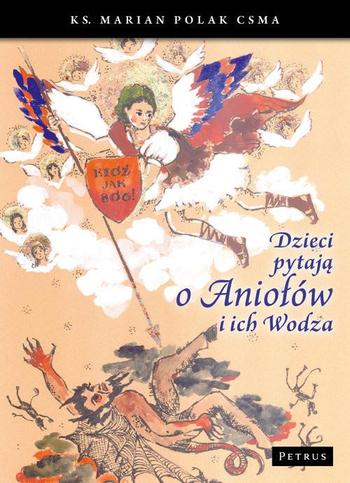 okładka Dzieci pytają o Aniołów i ich Wodza, Książka   Polak Marian