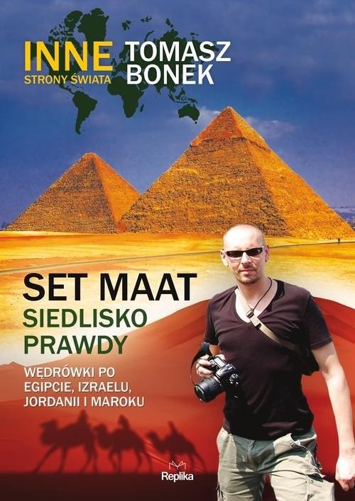 okładka Set Maat siedlisko prawdy Wędrówki po Egipcie, Izraelu, Jordanii i Maroku, Książka | Tomasz Bonek