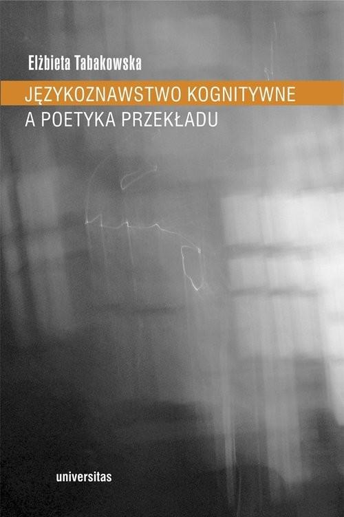 okładka Językoznawstwo kognitywne a poetyka przekładu, Książka | Tabakowska Elżbieta