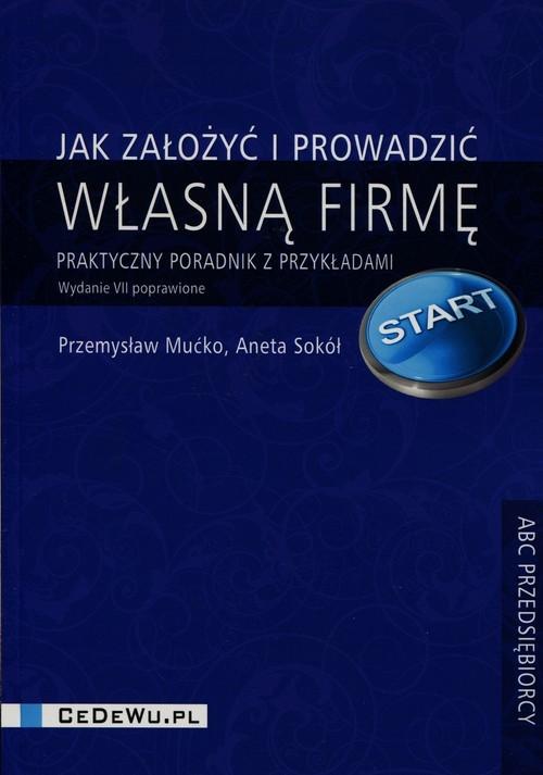 okładka Jak założyć i prowadzić własną firmę Praktyczny poradnik z przykładami, Książka   Przemysław Mućko, Aneta Sokół
