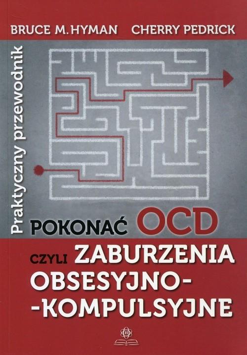 okładka Pokonać OCD Praktyczny przewodnik czyli zaburzenia obsesyjno-kompulsyjne, Książka | Bruce M. Hyman, Cherry Pedrick