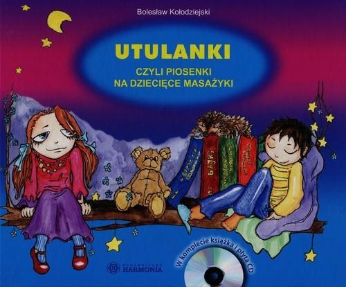 okładka Utulanki czyli piosenki na dziecięce masażyki + CD, Książka | Kołodziejski Bolesław