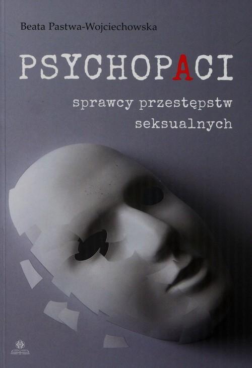 okładka Psychopaci sprawcy przestępstw seksualnych, Książka | Pastwa-Wojciechowska Beata