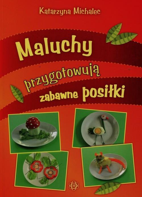okładka Maluchy przygotowuja zabawne posiłki, Książka | Michalec Katarzyna