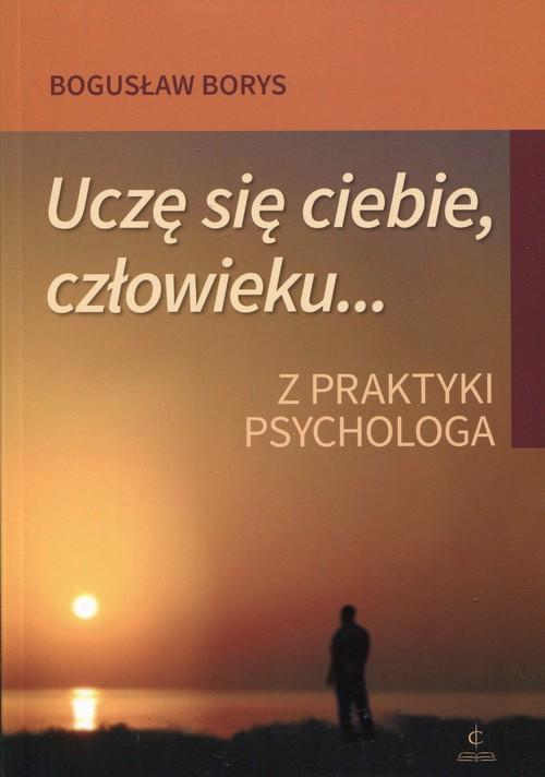 okładka Uczę się ciebie, człowieku... Z praktyki psychologa, Książka | Borys Bogusław