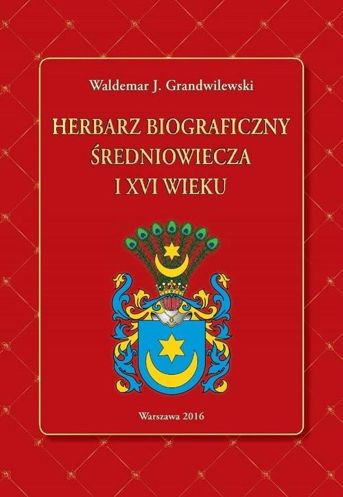 okładka Herbarz biograficzny średniowiecza i XVI wieku, Książka   Waldemar J. Grandwilewski