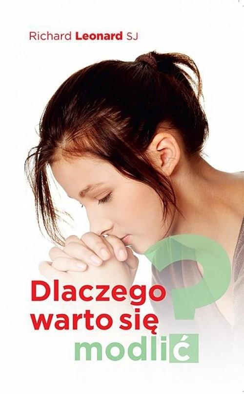 okładka Dlaczego warto się modlić?, Książka | Leonard Richard