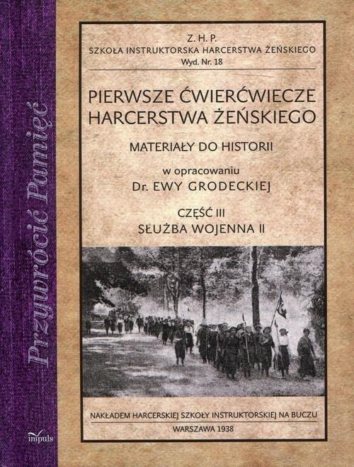 okładka Pierwsze ćwierćwiecze harcerstwa żeńskiego Część 3 Służba wojenna II Materiały do historii, Książka | Grodecka Ewa