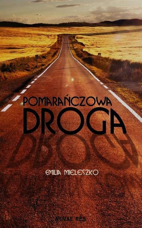 okładka Pomarańczowa droga, Książka | Emilia  Mieleszko