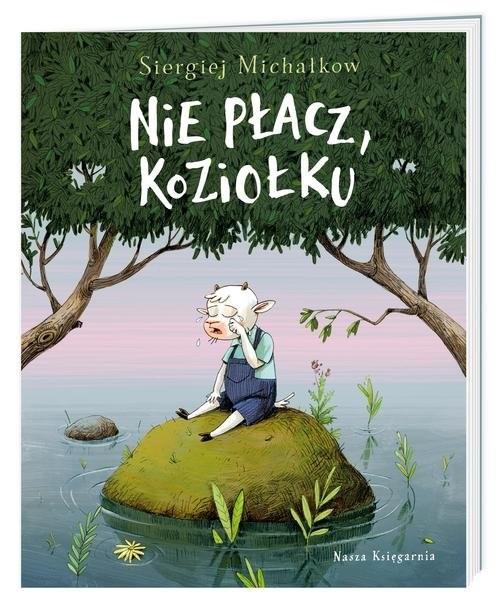 okładka Nie płacz, Koziołku, Książka   Sergiej Michałkow