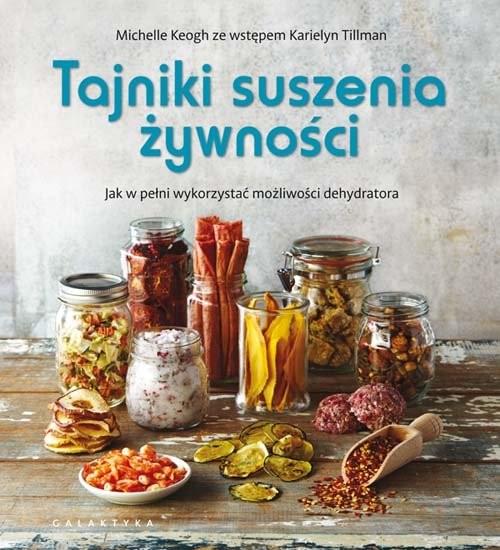 okładka Tajniki suszenia żywności Jak w pełni wykorzystać możliwości dehydratora, Książka | Keogh Michelle