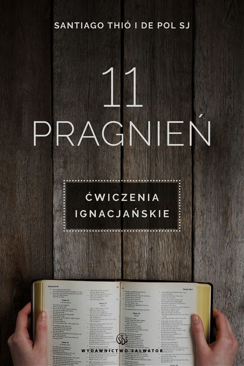 okładka 11 pragnień Ćwiczenia ignacjańskieksiążka |  | Santiago Thio, De Pol