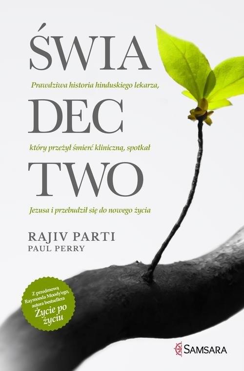 okładka Świadectwo Prawdziwa historia hinduskiego lekarza, który przeżył śmierć kliniczną, spotkał Jezusa i przebudził, Książka | Rajiv Parti, Paul Perry