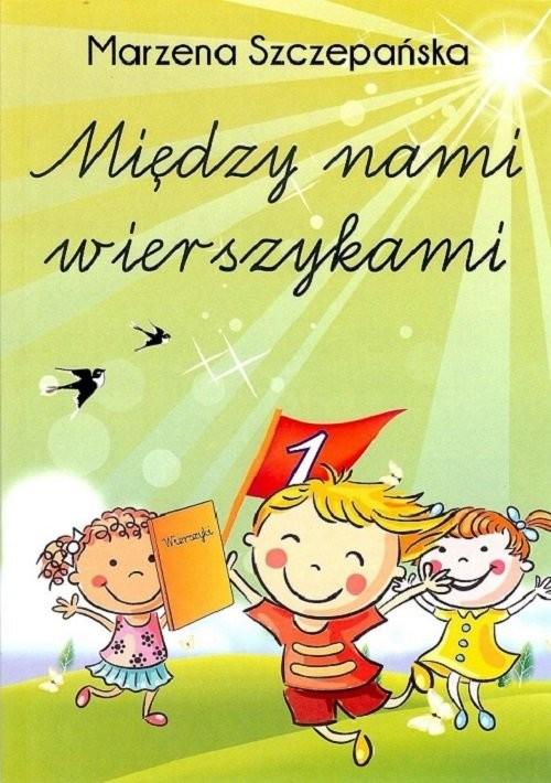 okładka Między nami wierszykami, Książka | Szczepańska Marzena