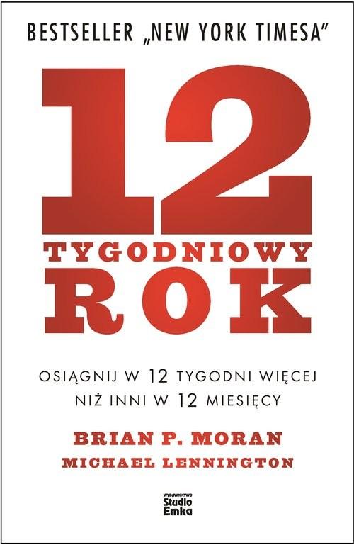 okładka 12-tygodniowy rok Osiągnij w 12 tygodni więcej niż inni w 12 miesięcy, Książka | Brian P. Moran, Michael Lennington