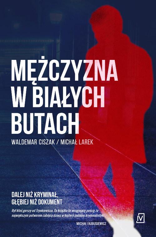 okładka Mężczyzna w białych butach, Książka | Waldemar Ciszak, Michał  Larek