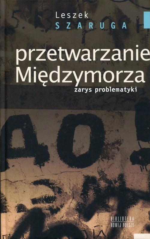 okładka Przetwarzanie Międzymorza Zarys problematyki, Książka | Leszek  Szaruga