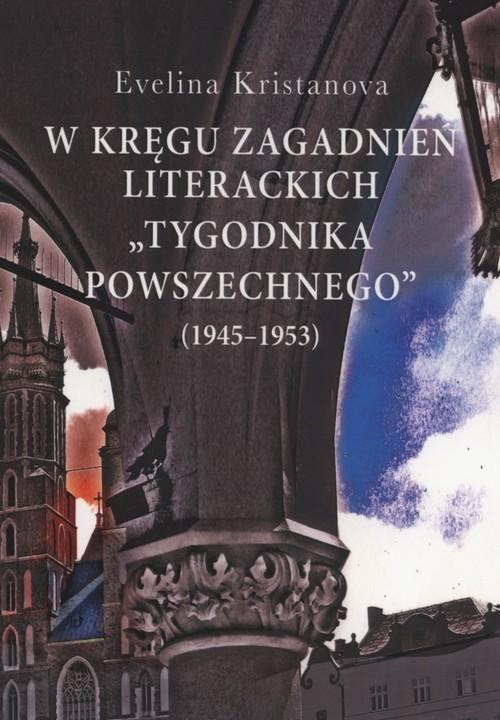 """okładka W kręgu zagadnień literackich """"Tygodnika Powszechnego"""" (1945-1953), Książka   Kristanova Evelina"""