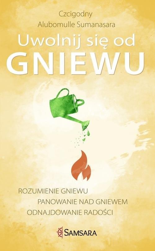 okładka Uwolnij się od gniewu Rozumienie gniewu, panowanie nad gniewem, odnajdowanie radości, Książka | Sumanasara Alubomulle